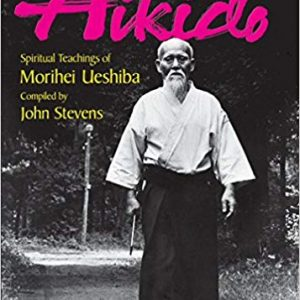 The Essence of Aikido: Spiritual Teachings of Morihei Ueshiba