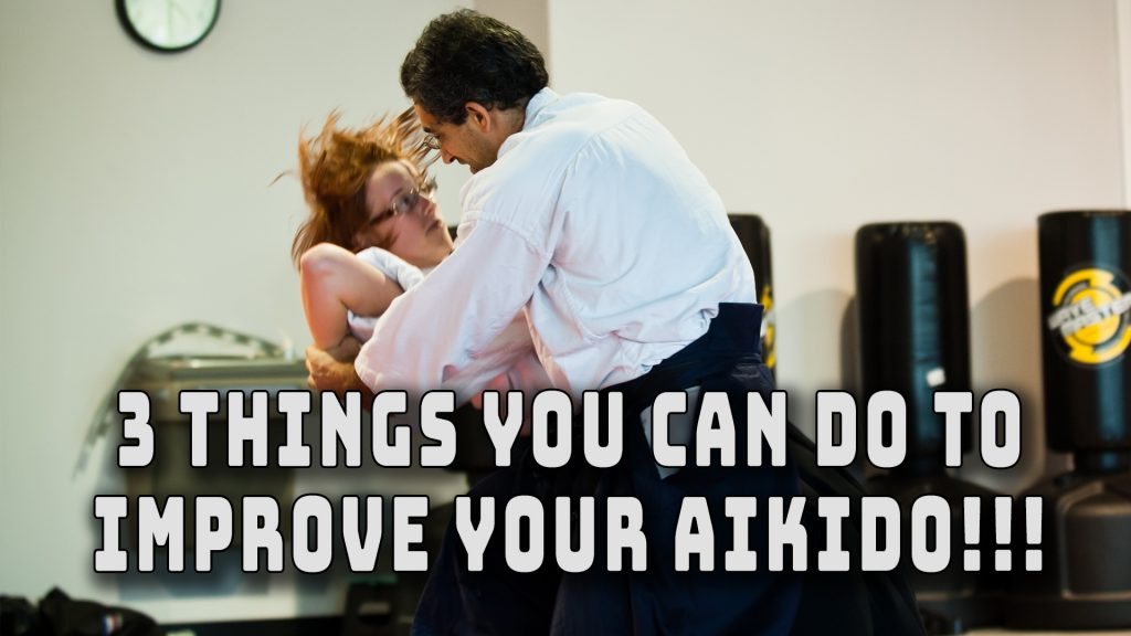 3 Things You Can do to Improve Your Aikido!