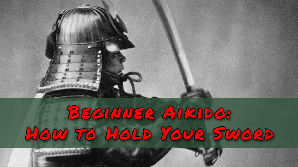 Beginner Aikido - How To Hold Your Sword